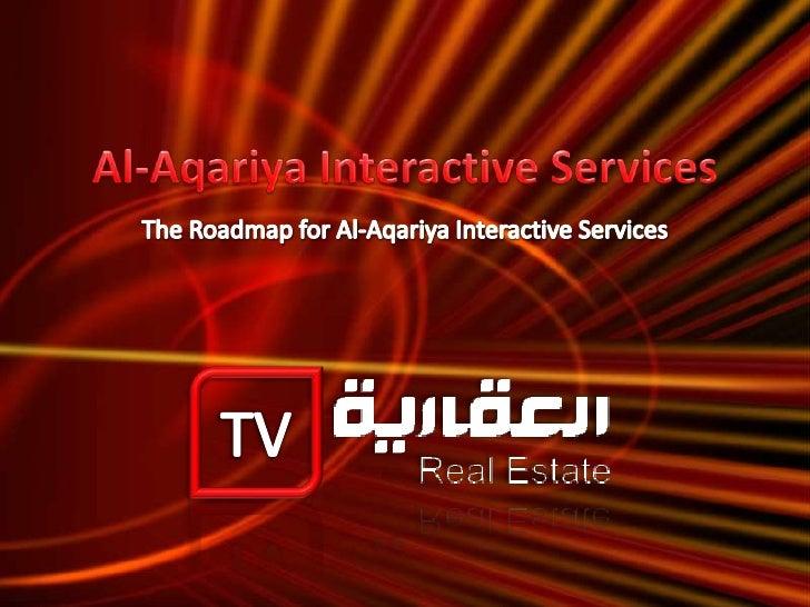 Al-Aqariya Interactive Services<br />The Roadmap for Al-Aqariya Interactive Services<br />TV<br />