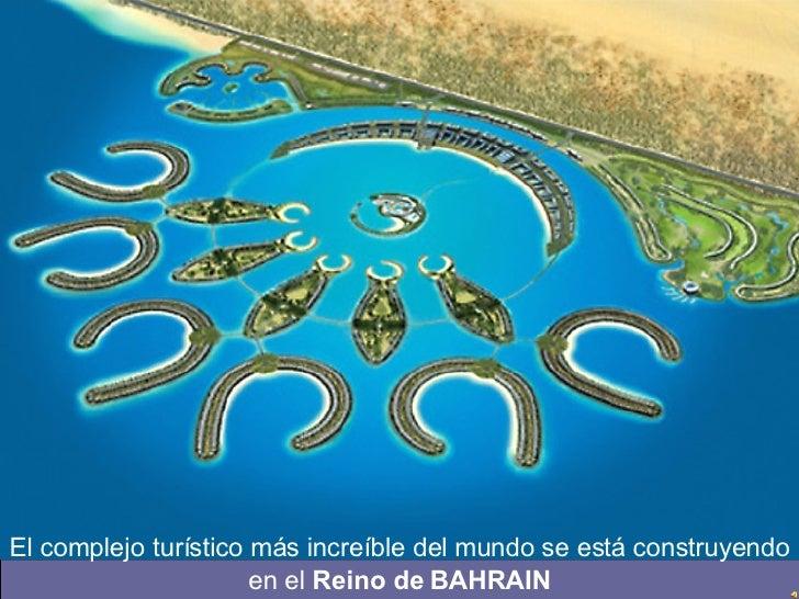 El complejo turístico más increíble del mundo se está construyendo en el  Reino de BAHRAIN