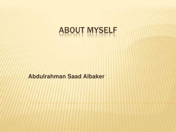 ABOUT Myself<br />Abdulrahman Saad Albaker<br />