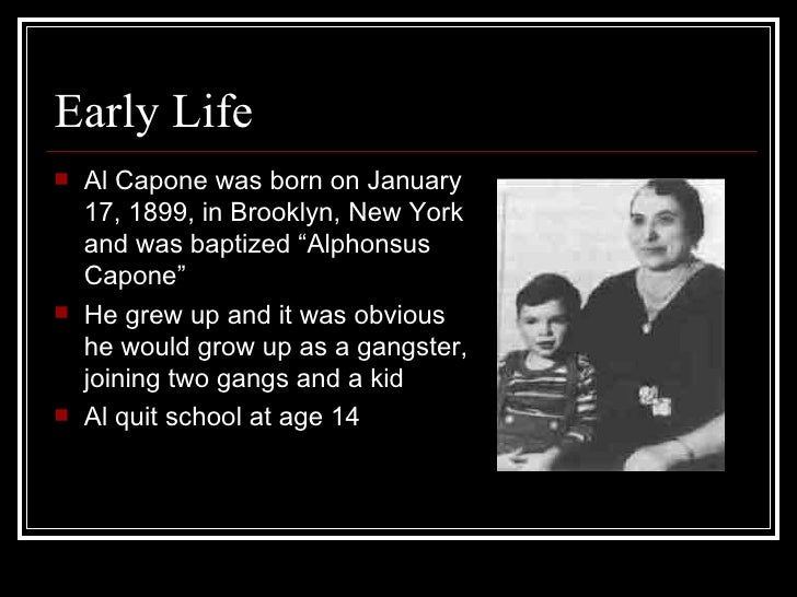 """the early struggles in life of al capone Alphonse gabriel """"al"""" capone rose to infamy as a gangster in chicago during the 1920s and early 1930s."""