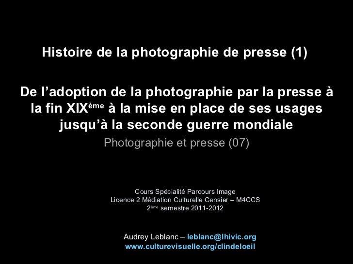 Histoire de la photographie de presse (1)De l'adoption de la photographie par la presse à la fin XIXème à la mise en place...