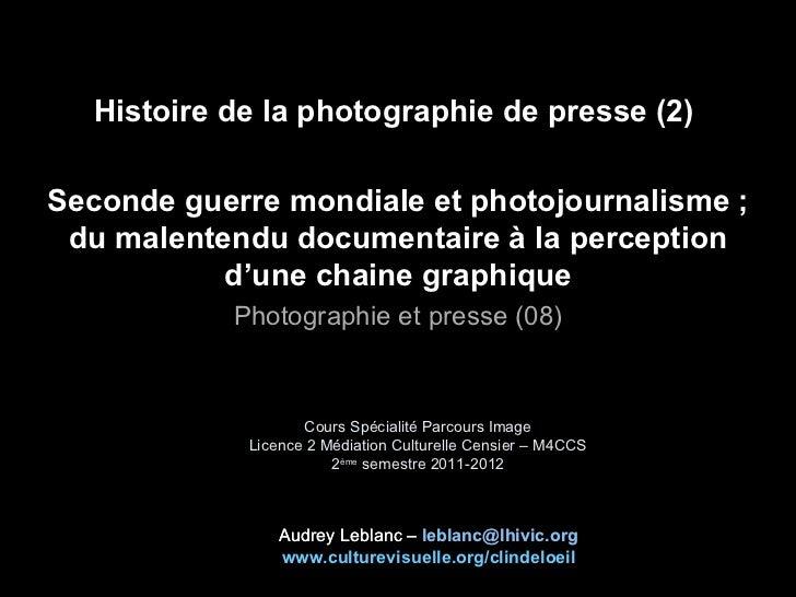 Histoire de la photographie de presse (2)Seconde guerre mondiale et photojournalisme ; du malentendu documentaire à la per...