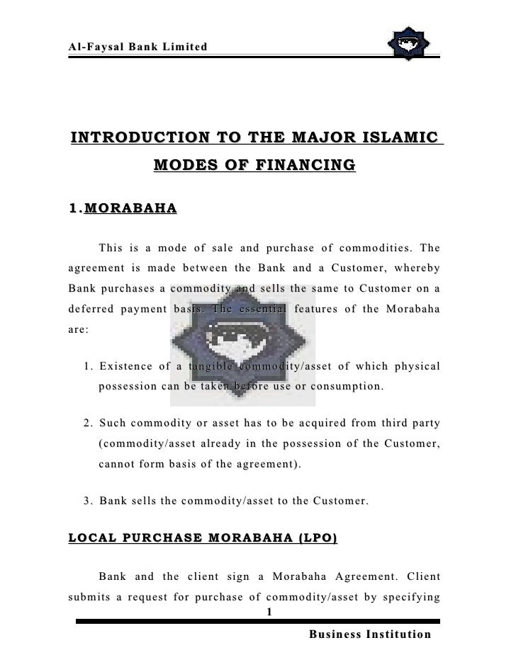 Al- Faysal Bank Limited     INTRODUCTION TO THE MAJOR ISLAMIC                 MODES OF FINANCING  1. MORABAHA         This...