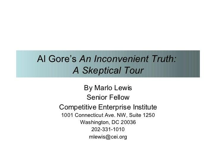 Al Gore's  An Inconvenient Truth:  A Skeptical Tour By Marlo Lewis Senior Fellow Competitive Enterprise Institute 1001 Con...