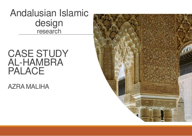 Andalusian Islamic design research CASE STUDY AL-HAMBRA PALACE AZRA MALIHA