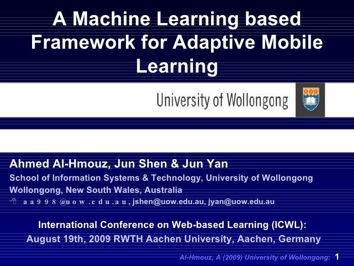 <ul><li>Ahmed Al-Hmouz, Jun Shen & Jun Yan </li></ul><ul><li>School of Information Systems & Technology, University of Wol...