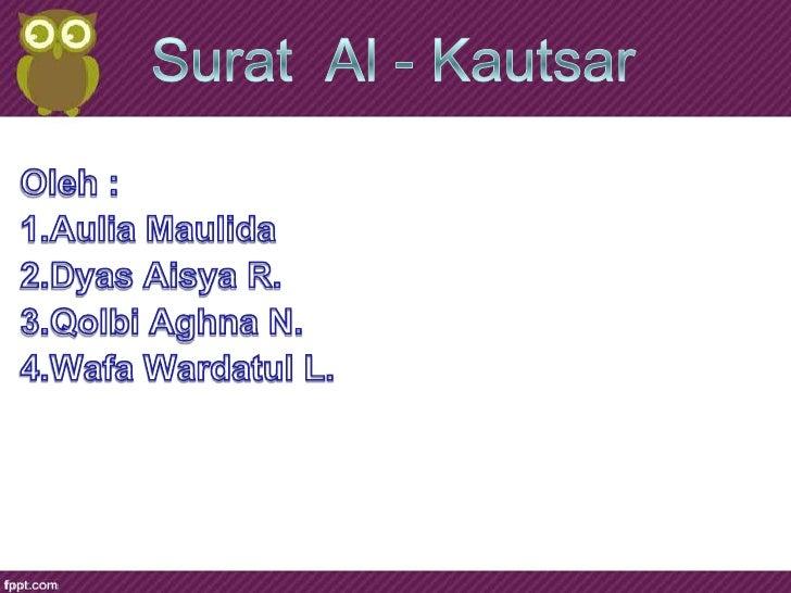 Penjelasan Surat Al - Kautsar• Surah Al-Kausar adalah surah ke-108 dalam al-Quran.• Surah ini tergolong surah Makkiyah dan...