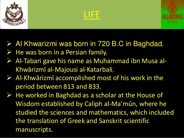 the life and accomplishments of mohammed ibn musa al khwarizmi Muhammad ibn musa al-khwarizmi's wiki: muḥammad ibn mūsā al-khwārizmī (persian: محمد بن موسى خوارزمی c 780 – c 850), formerly latinized as algoritmi, was a persian[6][9] scholar in the house of wisdom in baghdad who produced works in mathematics, astronomy, and geography during the abbasid.