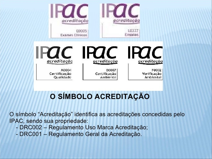 """O SÍMBOLO ACREDITAÇÃO O símbolo """"Acreditação"""" identifica as acreditações concedidas pelo IPAC, sendo sua propriedade: - DR..."""