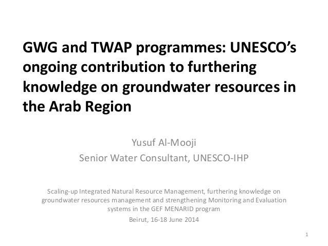 GWG and TWAP programmes: UNESCO's ongoing contribution to furthering knowledge on groundwater resources in the Arab Region...