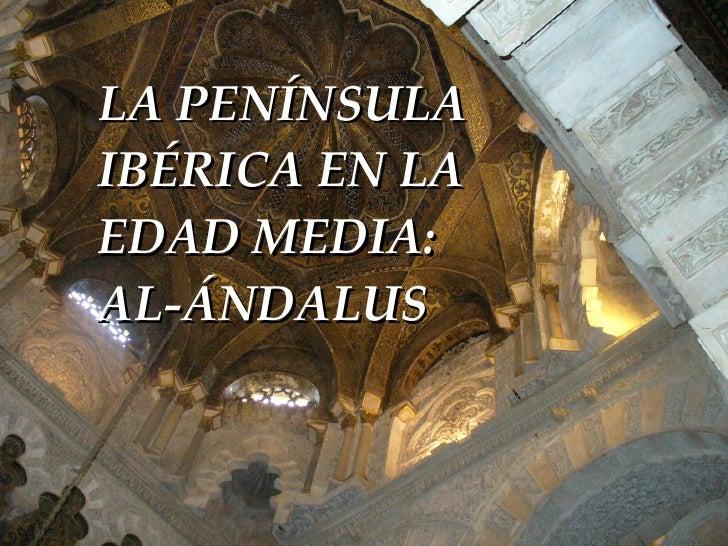 LA PENÍNSULA IBÉRICA EN LA EDAD MEDIA: AL-ÁNDALUS