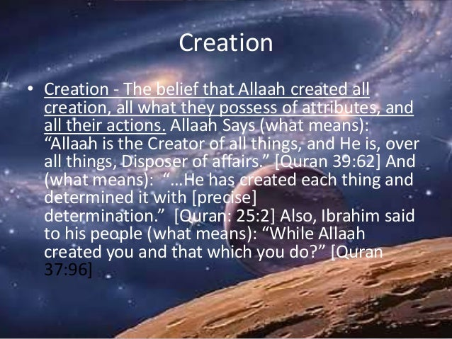 Creation • Creation - The belief that Allaah created all creation, all what they possess of attributes, and all their acti...