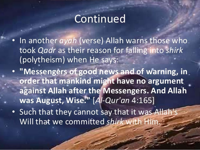 Continued • In another ayah (verse) Allah warns those who took Qadr as their reason for falling into shirk (polytheism) wh...
