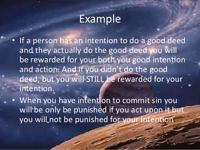 Example • If a person has an intention to do a good deed and they actually do the good deed you will be rewarded for your ...