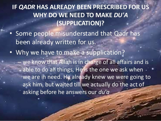 IF QADR HAS ALREADY BEEN PRESCRIBED FOR US WHY DO WE NEED TO MAKE DU'A (SUPPLICATION)? • Some people misunderstand that Qa...