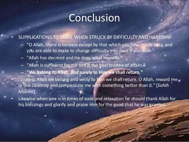 """Conclusion • SUPPLICATIONS TO MAKE WHEN STRUCK BY DIFFICULTY AND HARDSHIP – """"O Allah, there is no ease except by that whic..."""