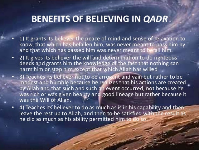 BENEFITS OF BELIEVING IN QADR • 1) It grants its believer the peace of mind and sense of relaxation to know, that which ha...
