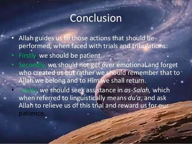 Conclusion • Allah guides us to those actions that should be performed, when faced with trials and tribulations: • Firstly...