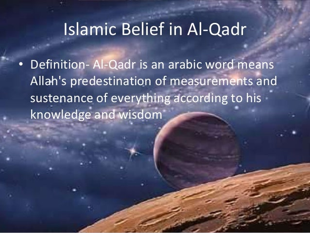 Islamic Belief in Al-Qadr • Definition- Al-Qadr is an arabic word means Allah's predestination of measurements and sustena...
