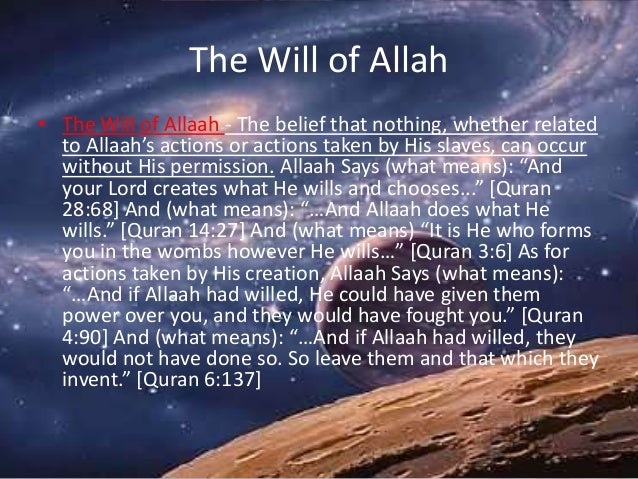 The Will of Allah • The Will of Allaah - The belief that nothing, whether related to Allaah's actions or actions taken by ...