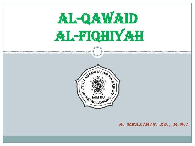 A . M U S L I M I N , L C . , M . H.I AL-QAWAID al-FIQHiyah