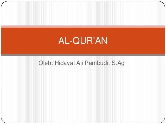 AL-QUR'AN Oleh: Hidayat Aji Pambudi, S.Ag