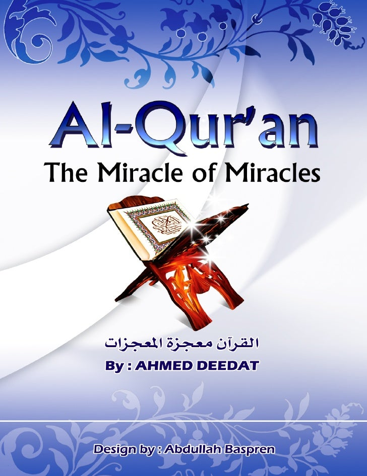 """(Al-Qur'an) """"As a miracle of purity of style, of wisdom and of truth, it is the one miracle claimed by Mohammed, his stand..."""