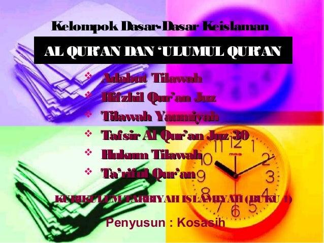 Kelompok Dasar-Dasar Keislaman AL QUR'AN DAN 'ULUMUL QUR'AN        Adabut Tilawah Hifzhil Qur'an Juz Tilawah Yaumiya...
