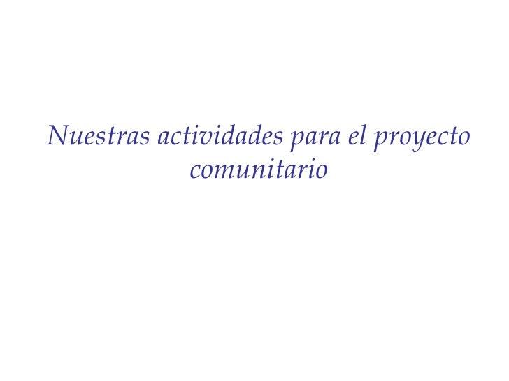 Nuestras actividades para el proyecto comunitario