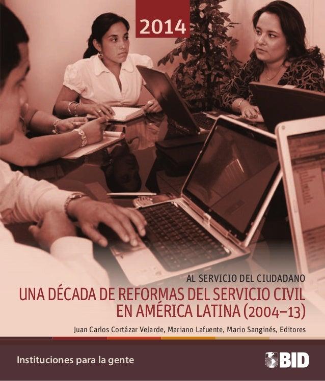 Instituciones para la gente  2014  al servicio del ciudadano  UNA DÉCADA DE REFORMAS DEL SERVICIO CIVIL  EN AMÉRICA LATINA...
