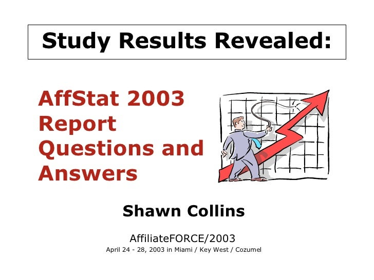 Study Results Revealed: Shawn Collins AffiliateFORCE/2003   April 24 - 28, 2003 in Miami / Key West / Cozumel AffStat 2003...