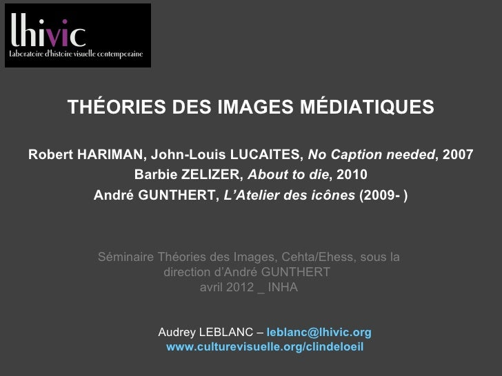 THÉORIES DES IMAGES MÉDIATIQUESRobert HARIMAN, John-Louis LUCAITES, No Caption needed, 2007              Barbie ZELIZER, A...