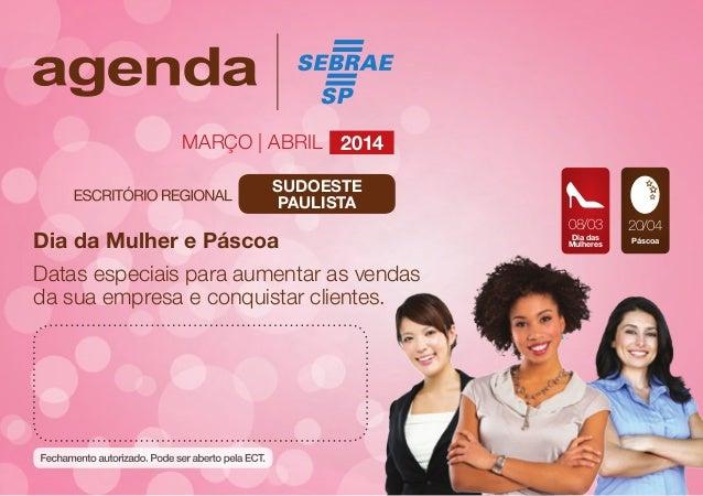 Março | abril 2014 SUDOESTE PAULISTA  Dia da Mulher e Páscoa Datas especiais para aumentar as vendas da sua empresa e conq...