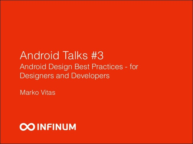 Android Talks #3 Android Design Best Practices - for Designers and Developers Marko Vitas