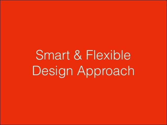 Smart & Flexible Design Approach
