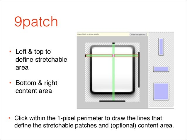 9patch • Click within the 1-pixel perimeter to draw the lines that define the stretchable patches and (optional) content ar...