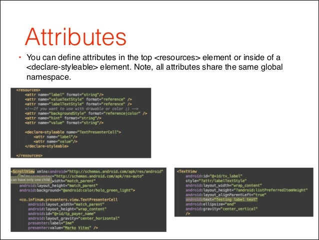 Attributes • You can define attributes in the top <resources> element or inside of a <declare-styleable> element. Note, all...