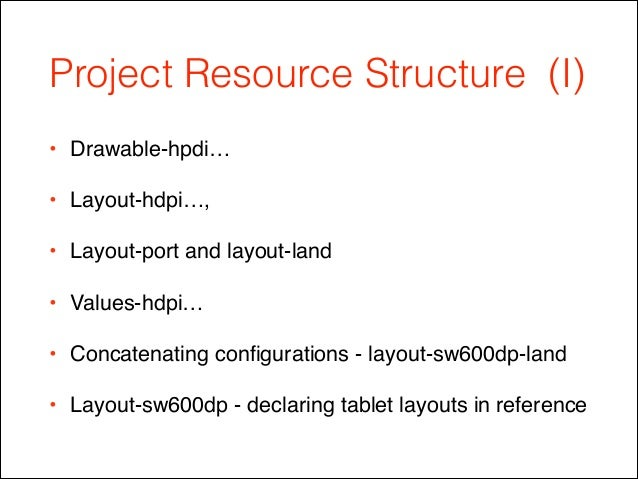 Project Resource Structure (I) • Drawable-hpdi…! • Layout-hdpi…, ! • Layout-port and layout-land! • Values-hdpi…! • Concat...