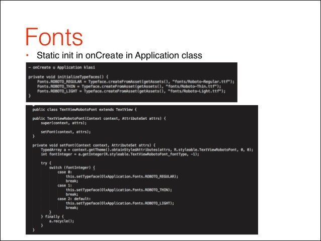 Fonts • Static init in onCreate in Application class! ! ! ! !