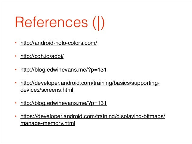 References ( ) • http://android-holo-colors.com/! • http://coh.io/adpi/! • http://blog.edwinevans.me/?p=131! • http://deve...