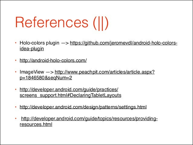 References (  ) • Holo-colors plugin —> https://github.com/jeromevdl/android-holo-colors- idea-plugin! • http://android-ho...