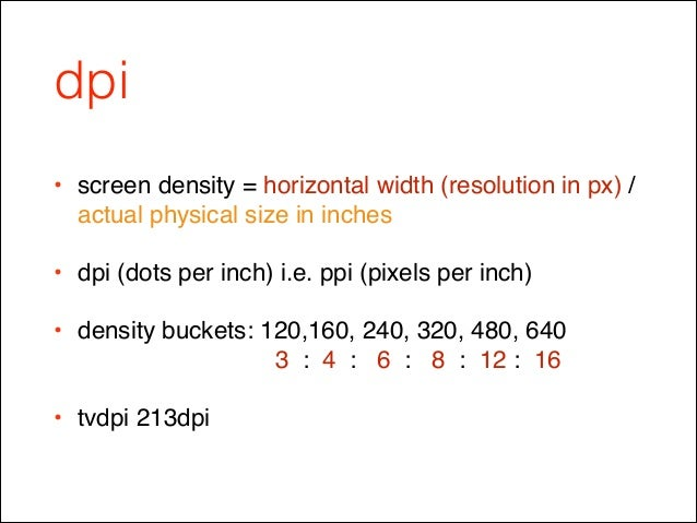 dpi • screen density = horizontal width (resolution in px) / actual physical size in inches! • dpi (dots per inch) i.e. pp...