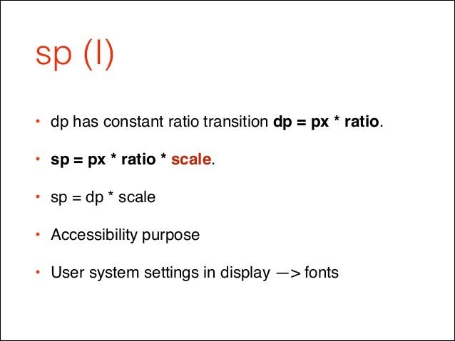 sp (I) • dp has constant ratio transition dp = px * ratio.! • sp = px * ratio * scale.! • sp = dp * scale! • Accessibility...