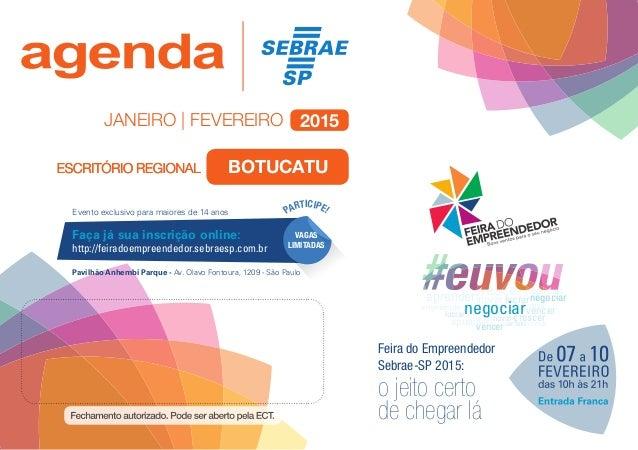 janeiro | fevereiro 2015 Feira do Empreendedor Sebrae-SP 2015: o jeito certo de chegar lá vencer crescer crescer negociar ...