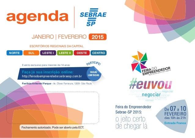 SUL LESTE IILESTE I CENTRONORTE OESTE ESCRITÓRIOS REGIONAIS DA CAPITAL janeiro | fevereiro 2015 Feira do Empreendedor Sebr...