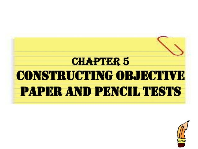 Chapter 5 Constructing Objective Paper And Pencil Tests
