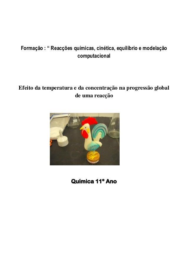 """Formação : """" Reacções químicas, cinética, equilíbrio e modelação  computacional  Efeito da temperatura e da concentração n..."""
