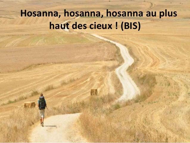 Hosanna, hosanna, hosanna au plus haut des cieux ! (BIS)