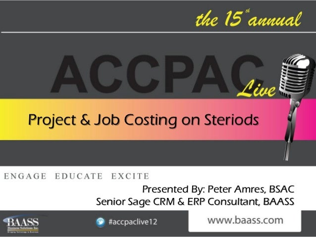 Project & Job Costing on Steriods                   Presented By: Peter Amres, BSAC         Senior Sage CRM & ERP Consulta...