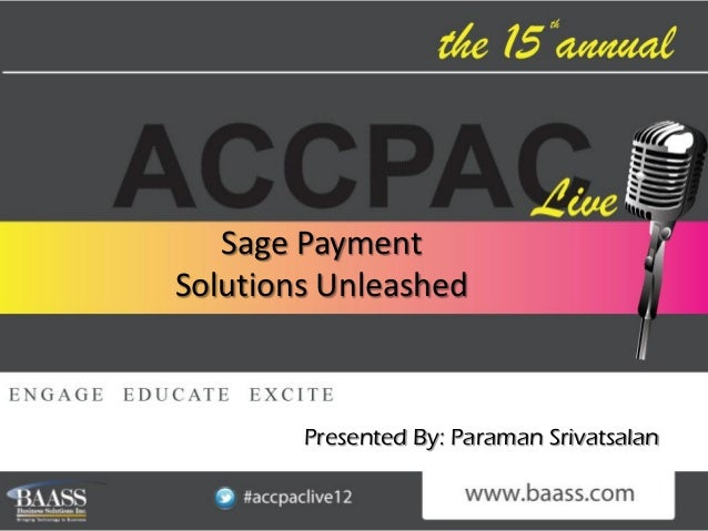 Sage PaymentSolutions Unleashed        Presented By: Paraman Srivatsalan